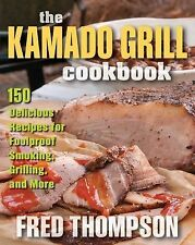 The Kamado Grill Cookbook : Foolproof Techniques for Smoking and Grilling...