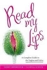 Read My Lips : A Complete Guide to the Vagina and Vulva by Vanessa Schick and...