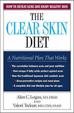 The Clear Skin Diet: How to Defeat Acne and Enjoy Healt - Logan, Alan C. NEW Har