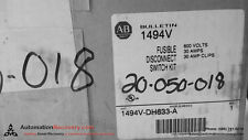 ALLEN BRADLEY 1494V-DH633-A SERIES 1 FUSIBLE DISCONNECT SWITCH KIT, NEW #116778