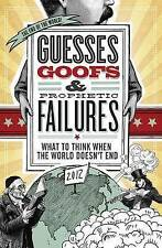 Guesses, Goofs & Prophetic Failures: What to Think When the World Doesn't End...