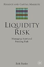 Finance and Capital Markets: Liquidity Risk : Managing Asset and Funding...