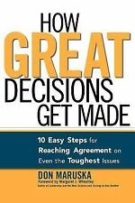 How Great Decisions Get Made : 10 Easy Steps for Reaching Agreement on Even...