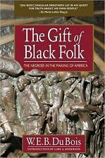 The Gift of Black Folk : The Negroes in the Making of America by W. E. B. Du...