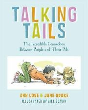 Talking Tails : The Incredible Connection Between People and Their Pets by...