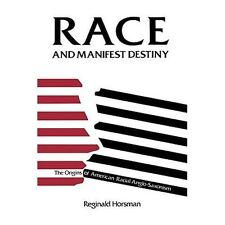 Race and Manifest Destiny : The Origins of American Racial Anglo-Saxonism by...