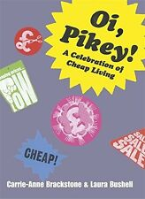 Oi Pikey!: A Celebration of Cheap Living Bushell, Laura, Brackstone, Carrie-Anne