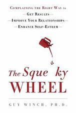 The Squeaky Wheel : Complaining the Right Way to Get Results, Improve Your...
