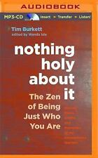 Nothing Holy about It : The Zen of Being Just Who You Are by Tim Burkett...