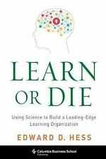 Learn or Die: Using Science to Build a Leading-Edge Learning Organization Colum