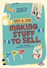 Get a Job Making Stuff to Sell (You're in Business!)