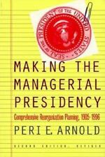 Making the Managerial Presidency: Comprehensive Reorganization Planning, 1905-19
