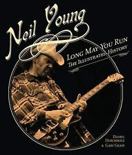 Neil Young: Long May You Run: The Illustrated History