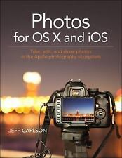 Photos for OS X and IOS : Take, Edit, and Share Photos in the Apple...