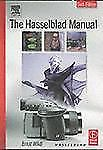 The Hasselblad Manual by Ernst Wildi (2003, Hardcover, Revised)