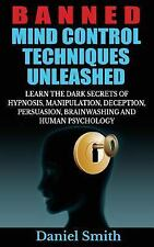 Banned Mind Control Techniques Unleashed : Learn the Dark Secrets of...