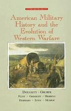 American Military History and the Evolution of Western Warfare, Robert Doughty,