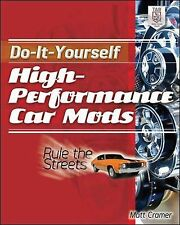 Do-It-Yourself High Performance Car Mods : Rule the Streets by Matt Cramer...