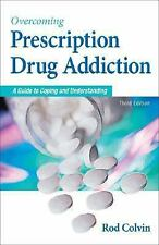 Overcoming Prescription Drug Addiction : A Guide to Coping and Understanding by