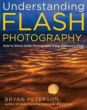 Understanding Flash Photography : How to Shoot Great Photographs Using...