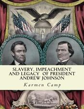 Slavery, Impeachment and Legacy of President Andrew Johnson by E. Ross and...