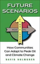 Future Scenarios : How Communities Can Adapt to Peak Oil and Climate Change...
