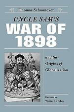 Uncle Sam's War of 1898 and the Origins of Globalization, Schoonover, Thomas, Go