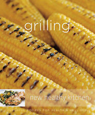Grilling: Colourful Recipes for Health and Well-being (New Healthy Kitchen)