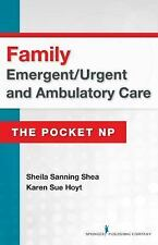 Family Emergent/Urgent and Ambulatory Care by K. Sue Hoyt and Sheila Sanning...