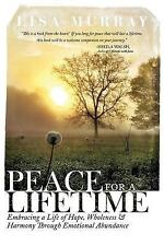 Peace for a Lifetime : Embracing a Life of Hope, Wholeness, and Harmony...