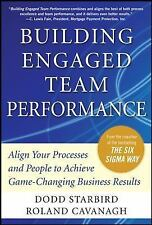 Building Engaged Team Performance: Align Your Processes and People to Achieve Ga
