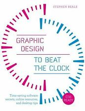 Graphic Design to Beat the Clock: Time-saving software secrets, online resources