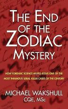 The End of the Zodiac Mystery : How Forensic Science Helped Solve the Most...