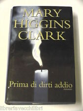 PRIMA DI DIRTI ADDIO Mary Higgins Clark Mondolibri 2001 libro romanzo narrativa