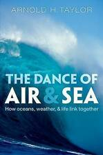 The Dance of Air and Sea: How Oceans, Weather, and Life Link Together by...