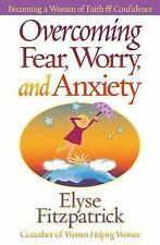 Overcoming Fear, Worry, and Anxiety : Becoming a Woman of Faith and...