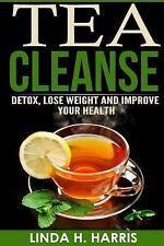 Tea Cleanse Diet: Tea Cleanse : Detox, Lose Weight and Improve Your Health by...