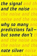 The Signal and the Noise : Why So Many Predictions Fail-But Some Don't by Nate S