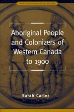 Aboriginal People and Colonizers of Western Canada To 1900 by Sarah Carter...