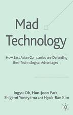 Mad Technology : How East Asian Companies Are Defending Their Technological...