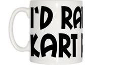 I'd Rather Be Kart Racing Mug