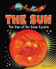 The Sun: The Star of Our Solar System (Zoom Into Space (Ruby Tuesday Books))