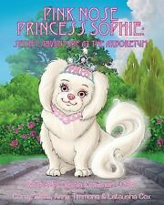 Pink Nose Princess Sophie : Secret Adventure at the Arboretum by Dessia...