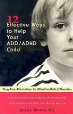 Twelve Effective Ways to Help Your ADD/ADHD Child: Drug-Free Alternatives for A