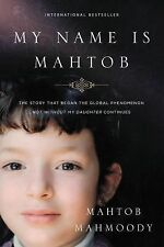 My Name Is Mahtob : A Daring Escape, a Life of Fear, and the Forgiveness That...