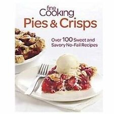 Fine Cooking Pies & Crisps: Over 100 Sweet and Savory No-Fail Recipes, Editors o