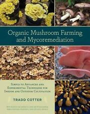 Organic Mushroom Farming and Mycoremediation : Simple to Advanced and...