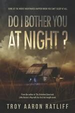 Do I Bother You at Night? by Troy Ratliff (2013, Paperback)