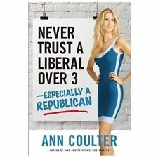 Never Trust a Liberal over Three-Especially a Republican by Ann Coulter...