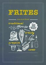Frites : Over 30 Gourmet Recipes by Anne de la Forest HB